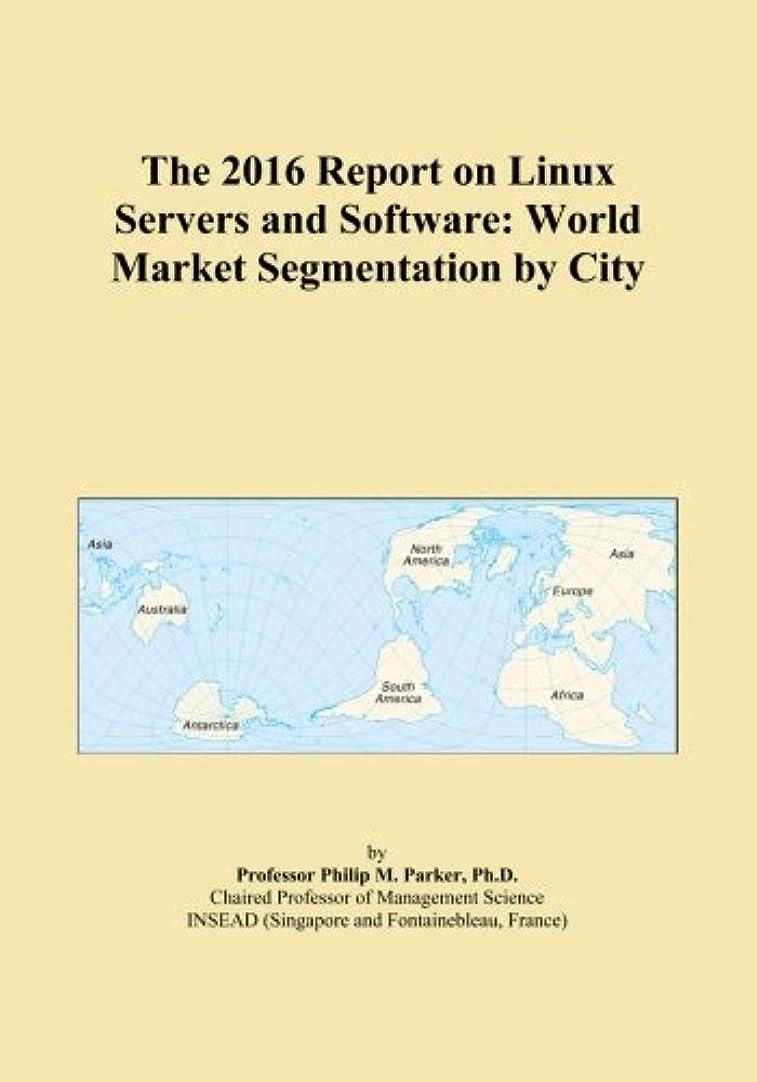 つなぐノーブル降雨The 2016 Report on Linux Servers and Software: World Market Segmentation by City