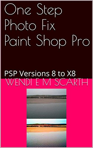 One Step Photo Fix Paint Shop Pro: PSP Versions 8 to X8 (Paint Shop Pro Made Easy by Wendi E M Scarth Book 126) (English Edition)