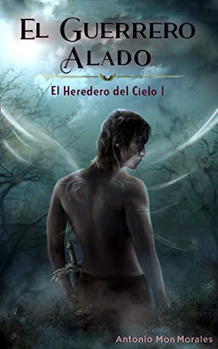 El Guerrero Alado: Una novela de acción, magia y fantasía (El Heredero del Cielo nº 1)
