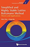 Simplified and Highly Stable Lattice Boltzmann Method: Theories and Applications (Advances in Computational Fluid Dynamics)