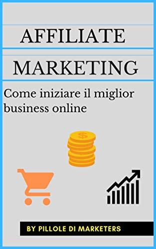 Affiliate Marketing: Come iniziare il miglior business online