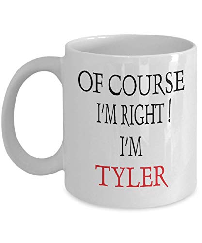 Tyler 11oz White Coffee Mug Name Of Course I'm Right I'm Tyler Best Inspirational Gifts and Sarcasm For Husband,an8507