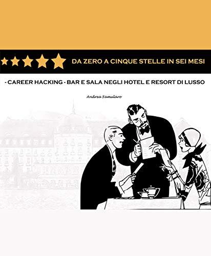 Da 0 a 5 Stelle in 6 Mesi: Career Hacking - Bar e Sala negli Hotel e Resort di Lusso (Italian Edition)