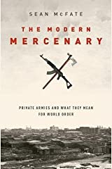 By Sean McFate The Modern Mercenary: Private Armies and What They Mean for World Order Hardcover