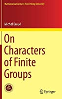 On Characters of Finite Groups (Mathematical Lectures from Peking University)