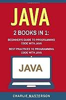 Java: 2 Books in 1: Beginner's Guide + Best Practices to Programming Code With Java (Java, Javascript, Python, Code, Programming Language, Programming, Computer Programming)