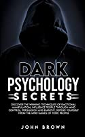 Dark Psychology Secrets: Discover The Winning Techniques Of Emotional Manipulation, Influence People Through Mind Control, Persuasion and Empathy, Defend Yourself From The Mind Games Of Toxic People
