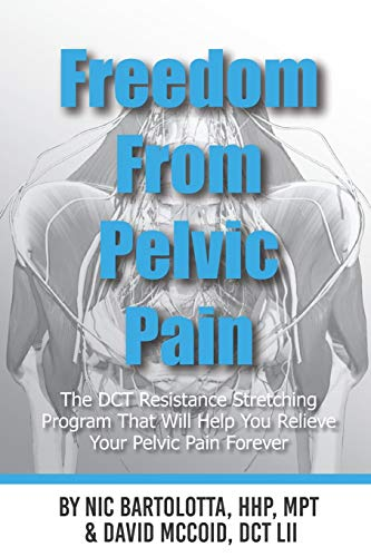 Freedom from Pelvic Pain: Follow the scientifically designed,  DCT resistance stretching program to  relieve your pelvic pain forever