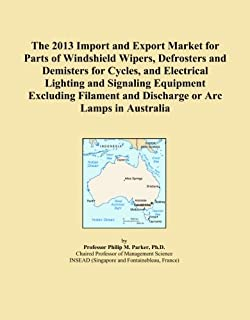 The 2013 Import and Export Market for Parts of Windshield Wipers, Defrosters and Demisters for Cycles, and Electrical Lighting and Signaling Equipment ... and Discharge or Arc Lamps in Australia