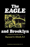 Eagle and Brooklyn: A Community Newspaper, 1841-1955 (Contributions in American Studies : No. 13)
