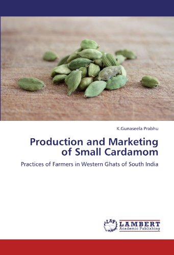 Production and Marketing of Small Cardamom: Practices of Farmers in Western Ghats of South India