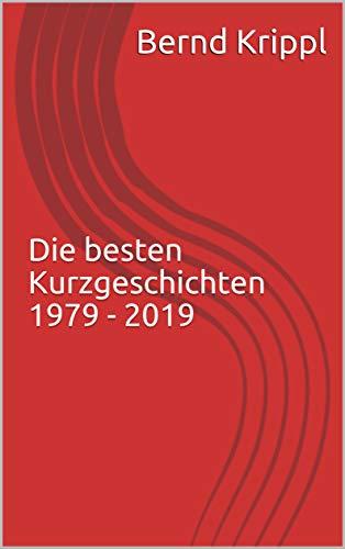 Die besten Kurzgeschichten 1979 - 2019
