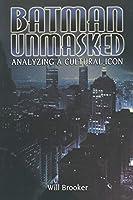 Batman Unmasked: Analyzing a Cultural Icon