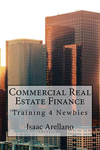 Commercial Real Estate Finance: Training 4 Newbies
