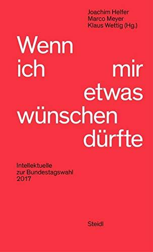 Wenn ich mir etwas wünschen dürfte: Intellektuelle zur Bundestagswahl 2017