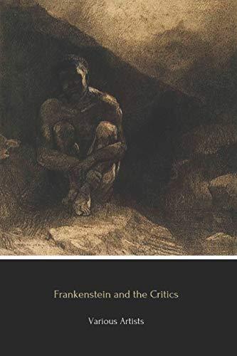 Frankenstein and the Critics: Includes unabridged FRANKENSTEIN 1818