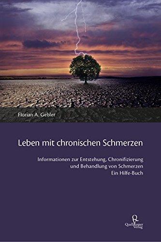 Leben mit chronischen Schmerzen: Informationen zur Entstehung, Chronifizierung und Behandlung von Schmerzen. Ein Hilfe-Buch.