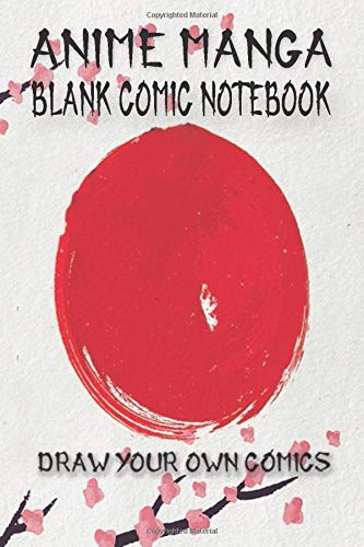 Anime Manga Blank Comic Notebook Draw Your Own Comics: Sketch Book For Kids & Teens With Talent & Creativity