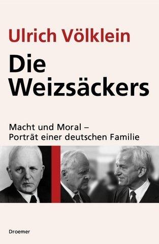 Die Weizsäckers: Macht und Moral - Porträt einer deutschen Familie by Ulrich Völklein (2004-10-12)