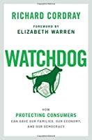 Watchdog: How Protecting Consumers Can Save Our Families, Our Economy, and Our Democracy