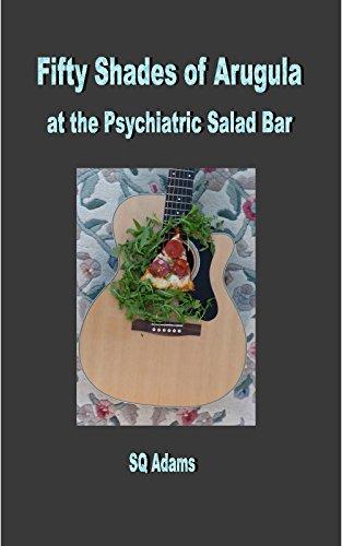 Download Fifty Shades of Arugula at the Psychiatric Salad Bar (English Edition) B00PPODA80