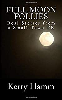 Full Moon Follies: Real Stories from a Small-Town Er
