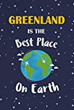 Greenland Is The Best Place On Earth: Greenland Souvenir Notebook