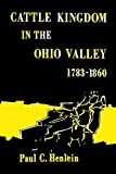 Cattle Kingdom in the Ohio Valley 1783-1860 by Paul C. Henlein (2014-07-07)