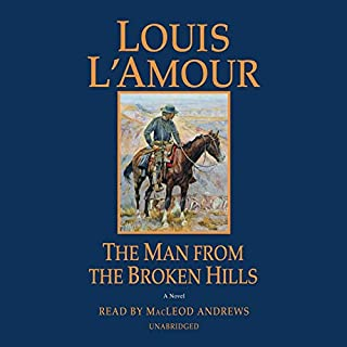 The Man from the Broken Hills     Talon and Chantry              By:                                                                                                                                 Louis L'Amour                               Narrated by:                                                                                                                                 MacLeod Andrews                      Length: 8 hrs and 10 mins     Not rated yet     Overall 0.0