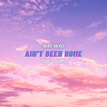 Ain't Been Home (feat. Luscious)