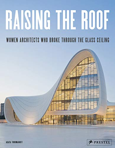 Compare Textbook Prices for Raising the Roof: Women Architects Who Broke Through the Glass Ceiling  ISBN 9783791386638 by Toromanoff, Agata