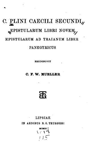 C. Plini Caecili Secundi Epistularum Libri Novem, Epistularum Ad Traianum Liber, Panegyricus (English Edition)