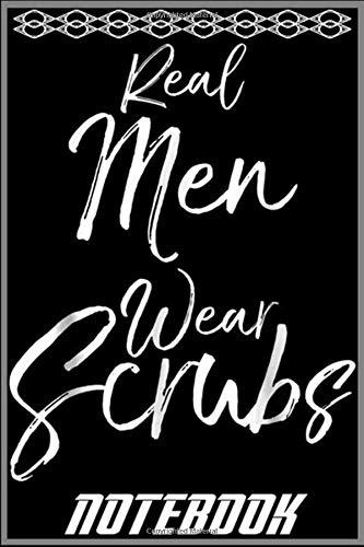 Notebook: Real Men Wear Scrubs Shirt Fun Cool Nurse Doctor Nursing Tee notebook 100 pages 6x9 inch by Smechai Fauz
