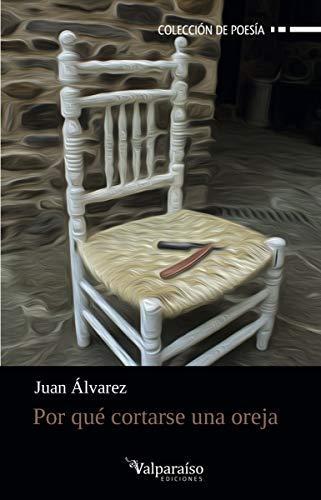 Por qué cortarse una oreja: 151 (Colección Valparaíso de Poesía)