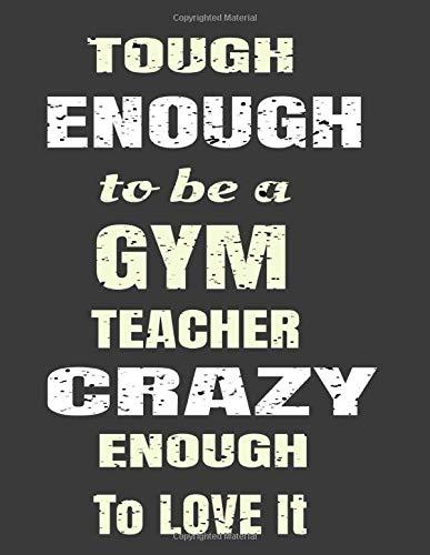 Tough Enough To Be A Gym Teacher Crazy Enough To Love It: Teacher School Planner 2019-2020 8.5 x 11' 150 Pg