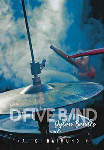 Dylan Bandle: SÉRIE D'FIVE BAND, livro 2