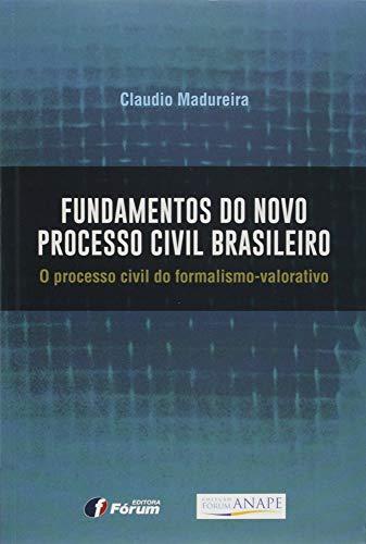 Fundamentos do novo processo civil brasileiro - o processo civil do formalismo valorativo