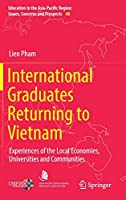 International Graduates Returning to Vietnam: Experiences of the Local Economies, Universities and Communities (Education in the Asia-Pacific Region: Issues, Concerns and Prospects (48))