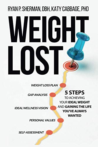 Weight Lost: 5 Steps To Achieving Your Ideal Weight And Gaining The Life You