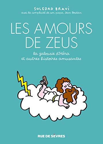 LES AMOURS DE ZEUS - LA JALOUSIE D'HÉRA, ET AUTRES HISTOIRES AMUSANTES