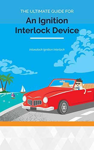 Intoxalock Ignition Interlock Device Ultimate Guide: Learn more about Ignition interlock devices