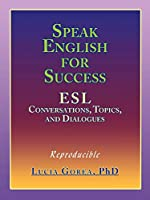 Speak English for Success: Esl Conversations, Topics, and Dialogues