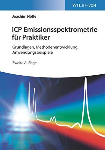 ICP Emissionsspektrometrie für Praktiker: Grundlagen, Methodenentwicklung, Anwendungsbeispiele (German Edition)
