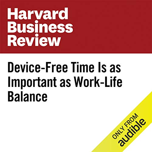 Device-Free Time Is as Important as Work-Life Balance audiobook cover art