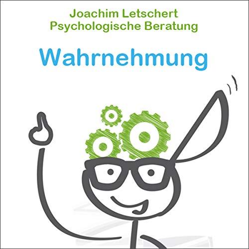 Psychologische Beratung - Wahrnehmung: Kommunikation für Coaches, Berater Führungskräfte und alle Kommunikatoren