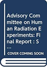 Advisory Committee on Human Radiation Experiments: Final Report : Supplemental Volume 2A