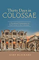 Thirty Days in Colossae: A Devotional Commentary on Paul's Letter to the Colossians