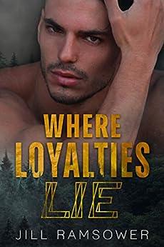 Where Loyalties Lie: A Standalone Romantic Suspense by [Jill Ramsower]