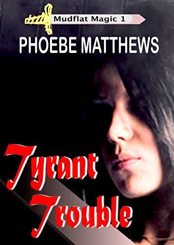 Tyrant Trouble (Mudflat Magic Book 1) by [Phoebe Matthews]