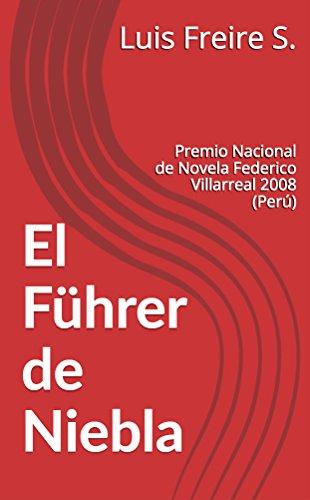 El Führer de Niebla: Premio Nacional de Novela Federico Villarreal 2008 (Perú)